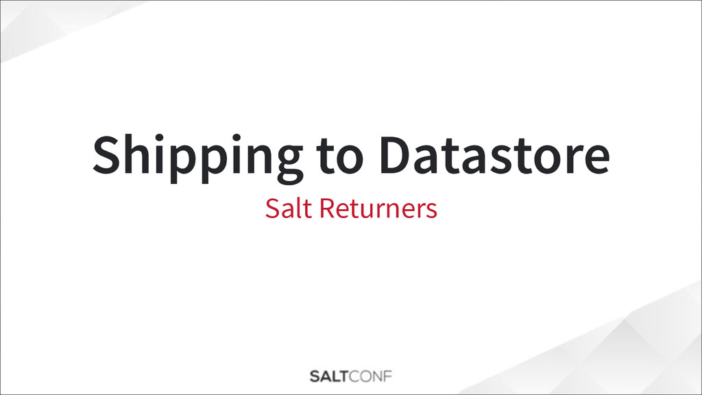 Shipping to Datastore Salt Returners