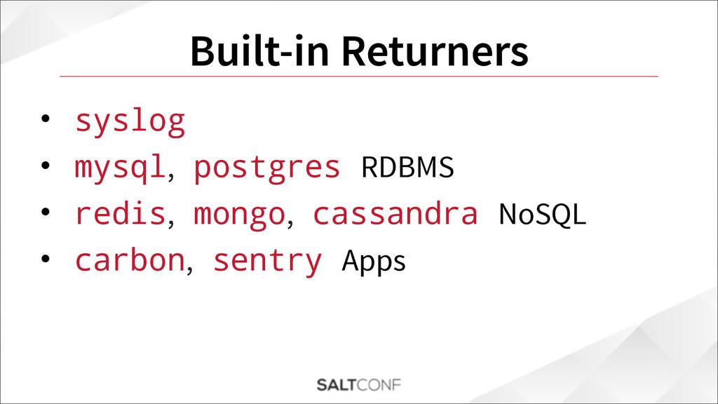 Built-in Returners • syslog • mysql, postgres R...