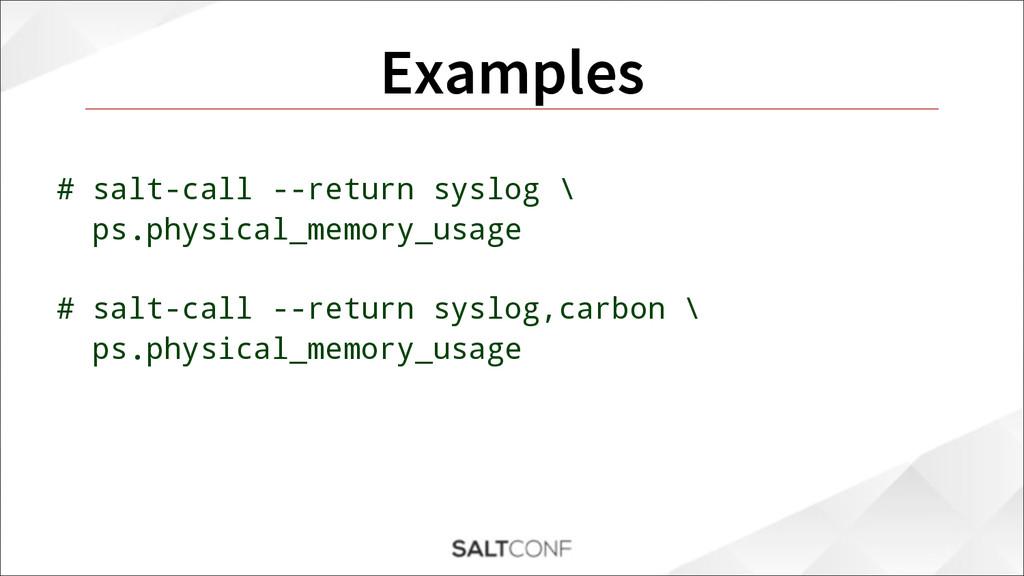 Examples # salt-call --return syslog \ ps.physi...