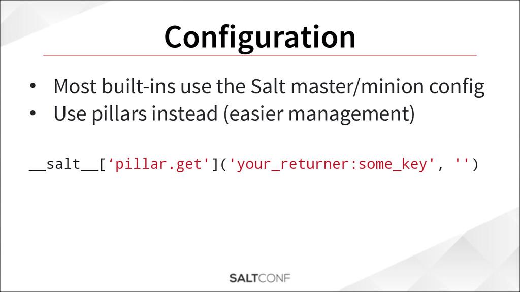 Configuration • Most built-ins use the Salt mas...