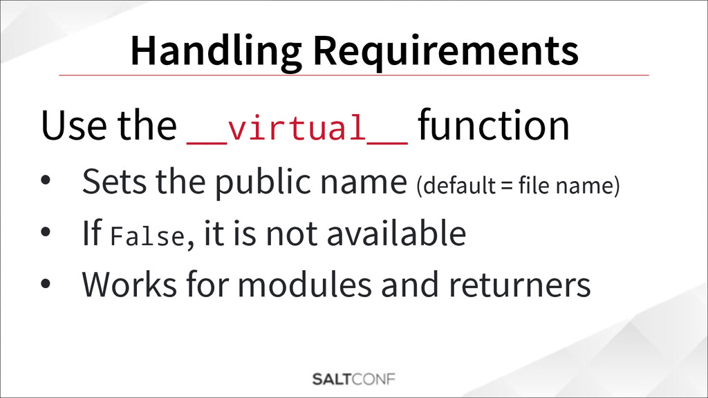 Handling Requirements Use the __virtual__ funct...
