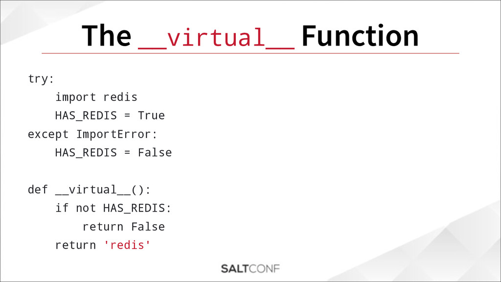 The __virtual__ Function try: import redis HAS_...