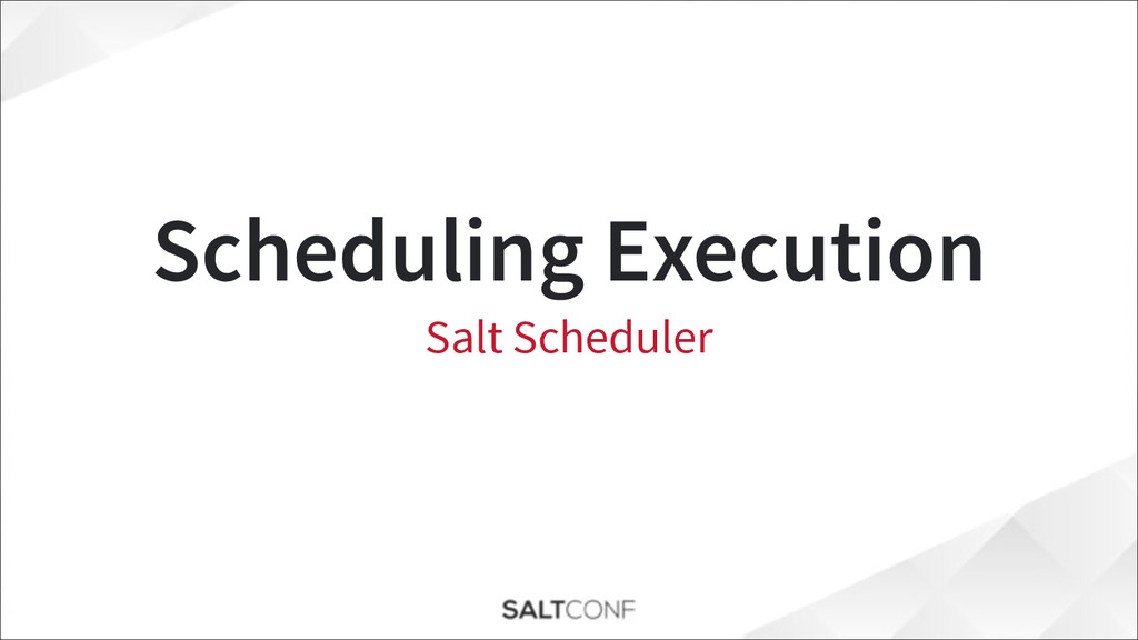 Scheduling Execution Salt Scheduler
