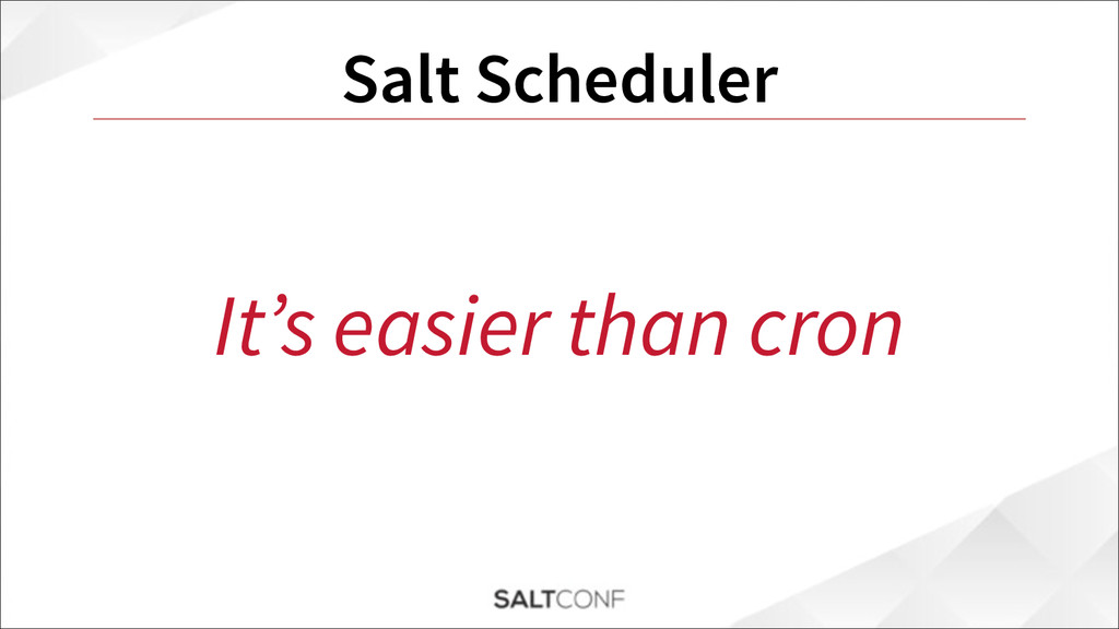 Salt Scheduler It's easier than cron