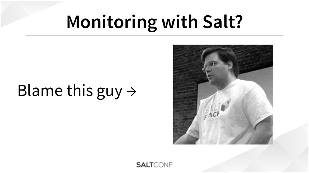 Monitoring with Salt? Blame this guy →