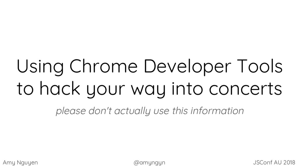 Amy Nguyen @amyngyn JSConf AU 2018 Using Chrome...