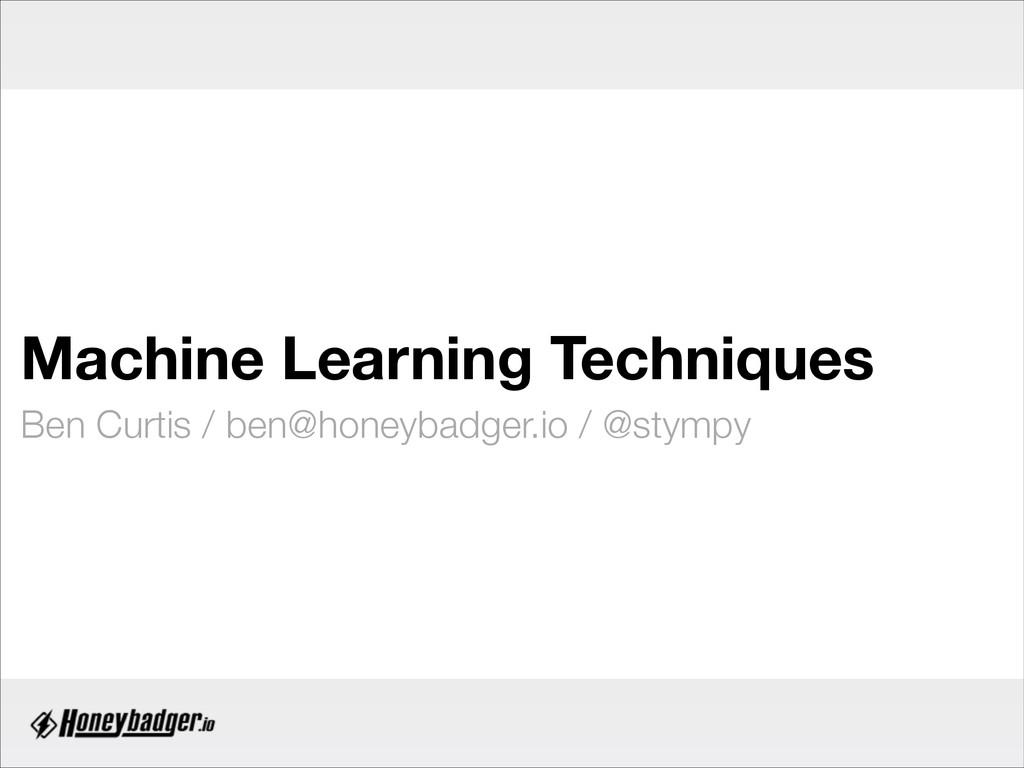 Machine Learning Techniques Ben Curtis / ben@ho...