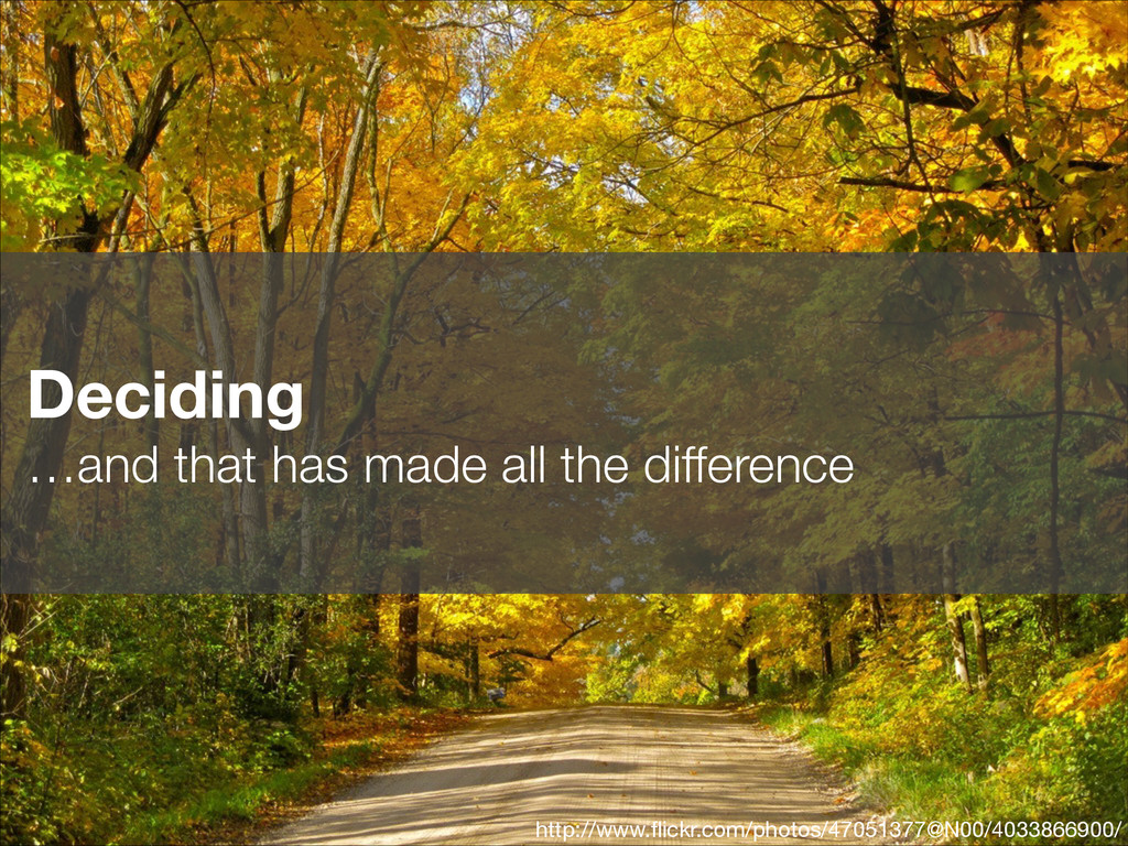 Deciding …and that has made all the difference...