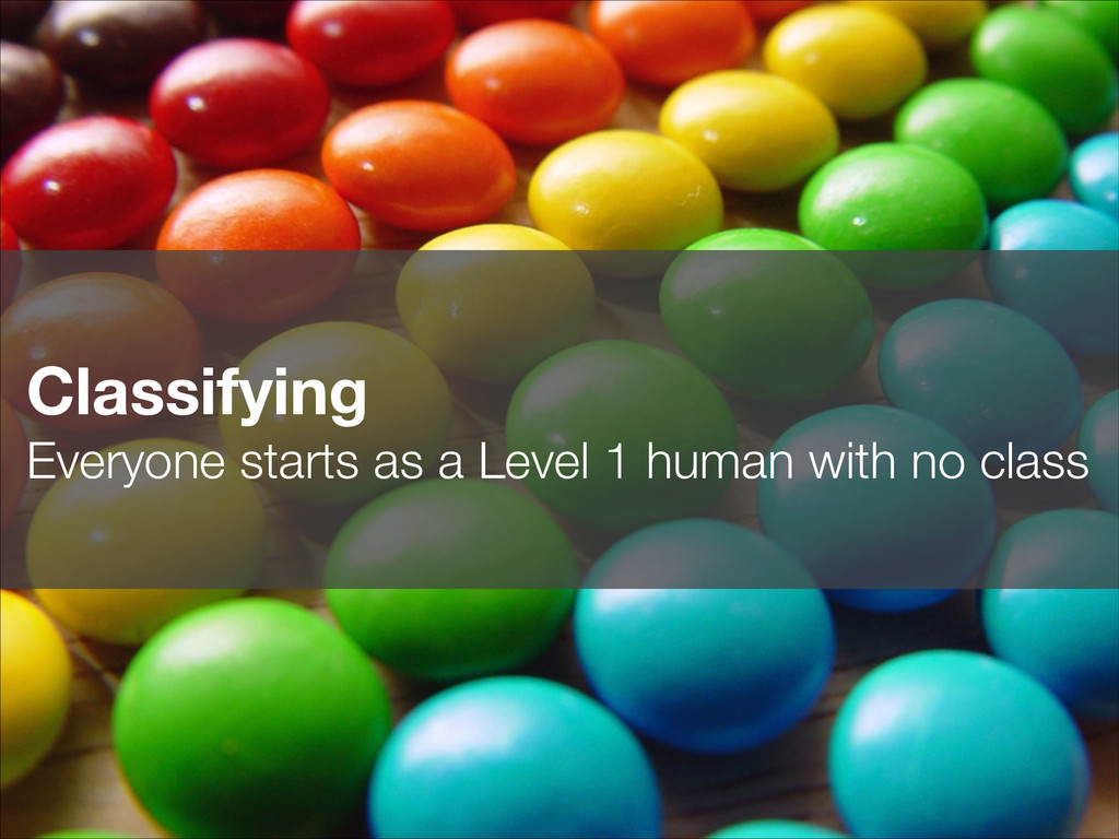 Classifying Everyone starts as a Level 1 human...