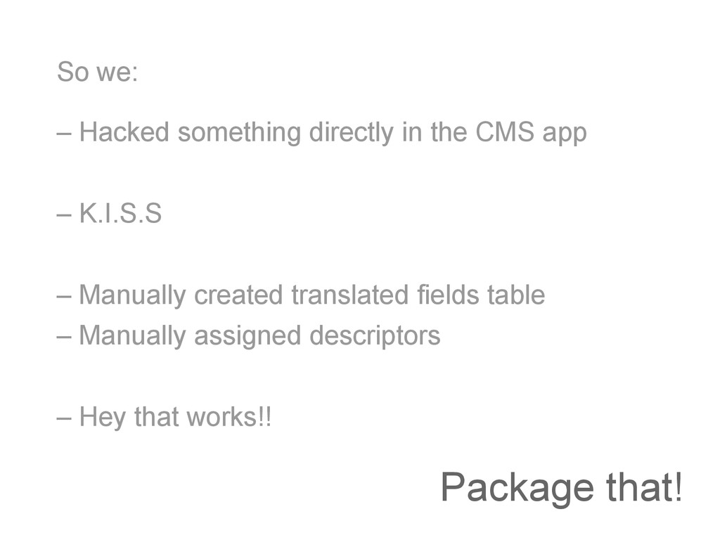 Package that! So we: – Hacked something directl...