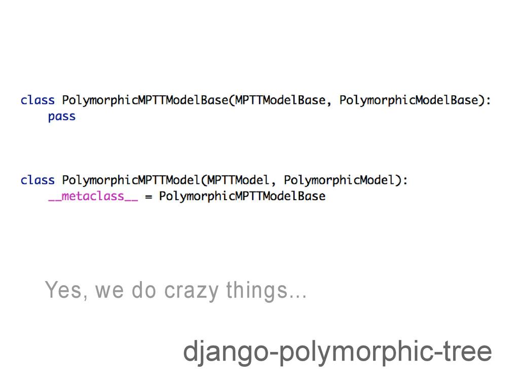 django-polymorphic-tree Yes, we do crazy things...