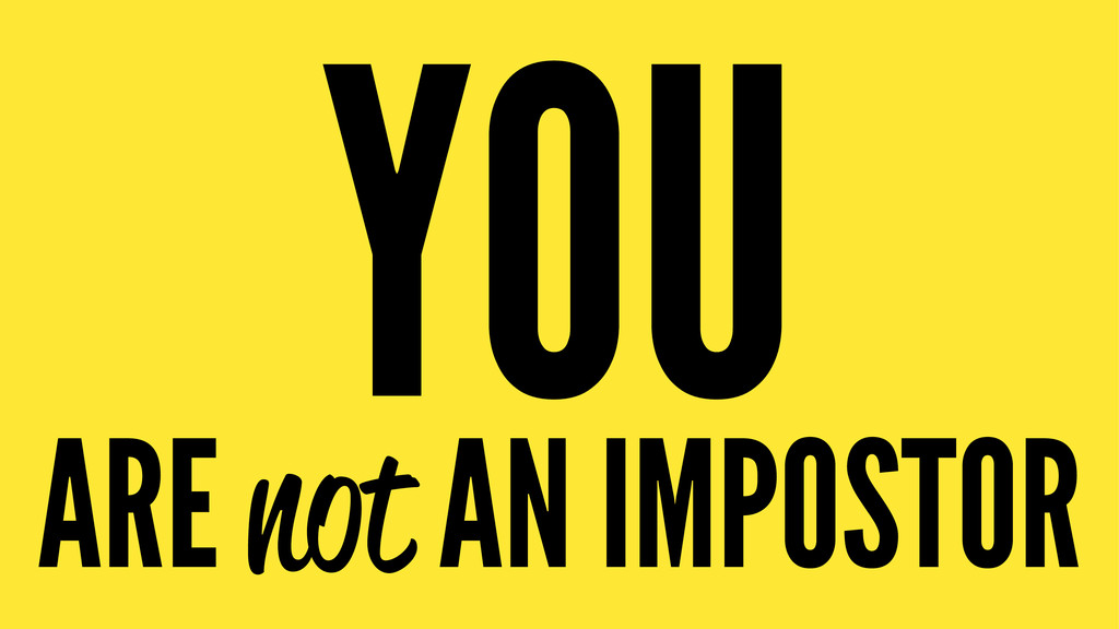 YOU ARE not AN IMPOSTOR