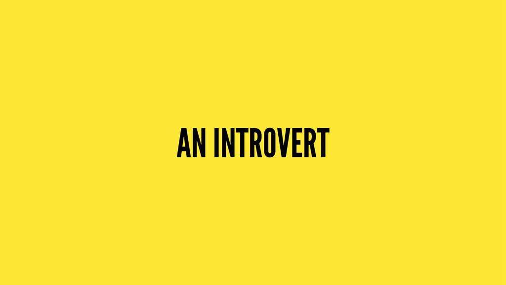 AN INTROVERT