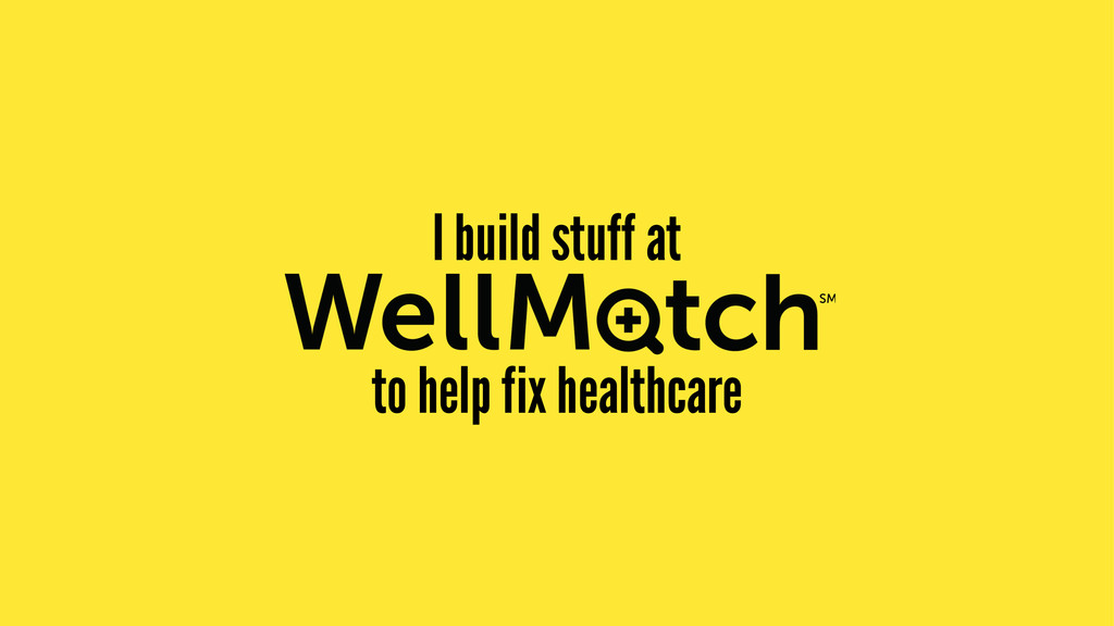 I build stuff at to help fix healthcare