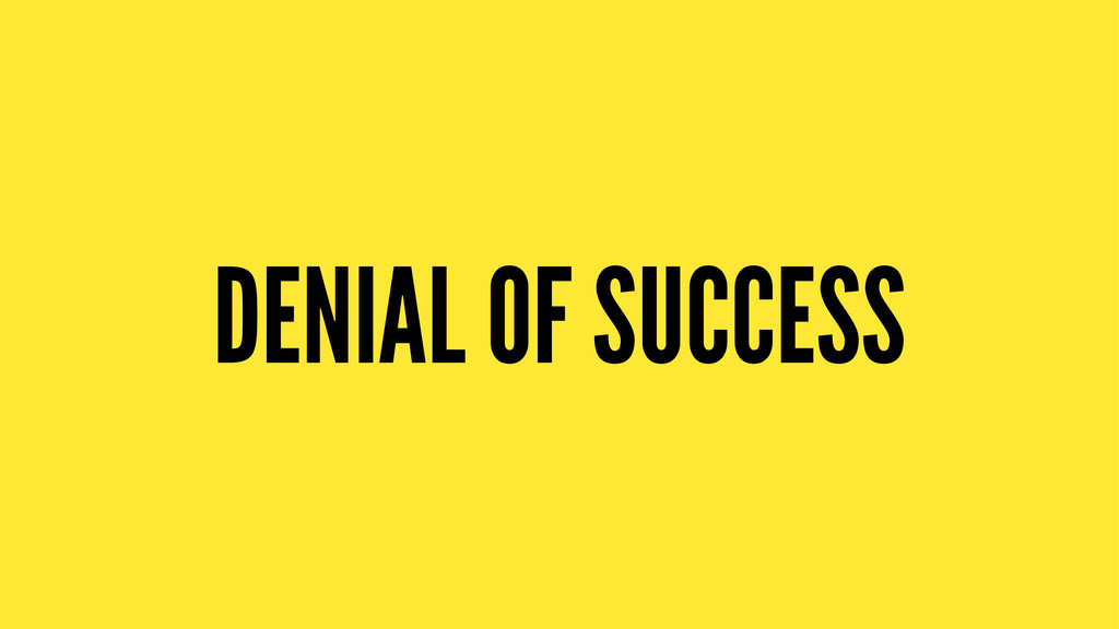 DENIAL OF SUCCESS