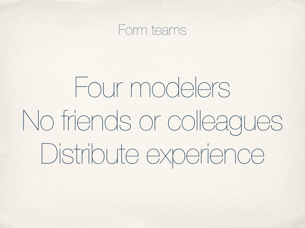 Four modelers No friends or colleagues Distribu...