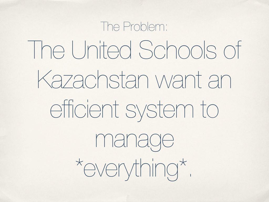 The United Schools of Kazachstan want an effici...