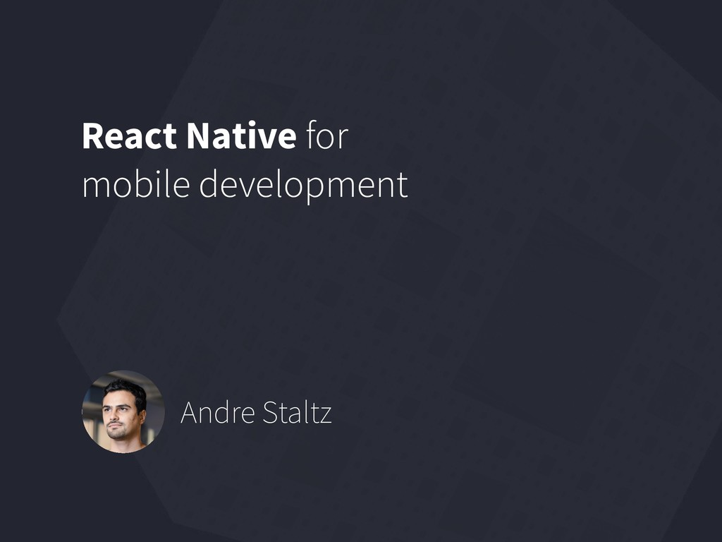 React Native for  mobile development Andre Sta...