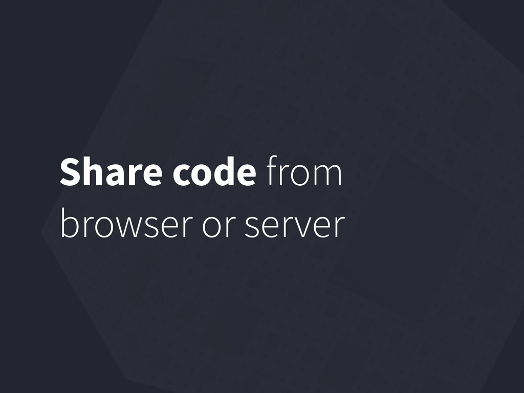 Share code from browser or server