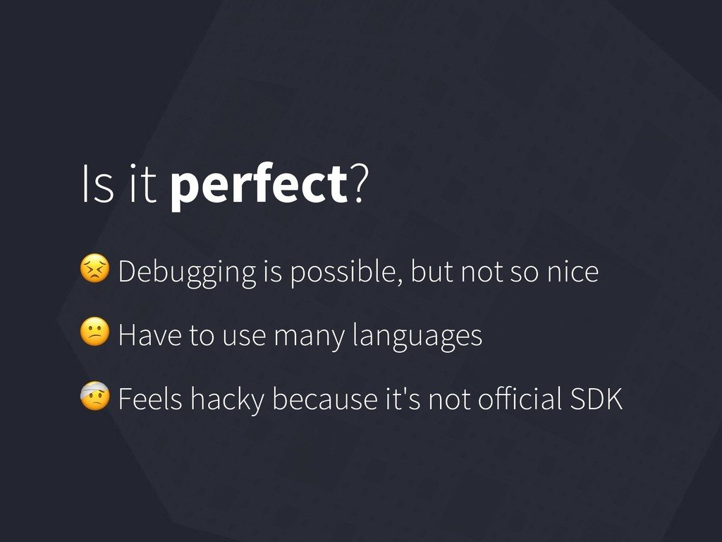 Is it perfect?  Debugging is possible, but not ...