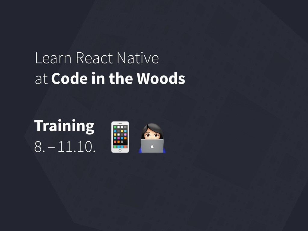 Learn React Native at Code in the Woods Trainin...