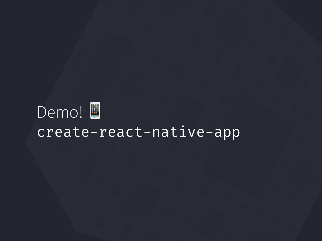 Demo!  create-react-native-app