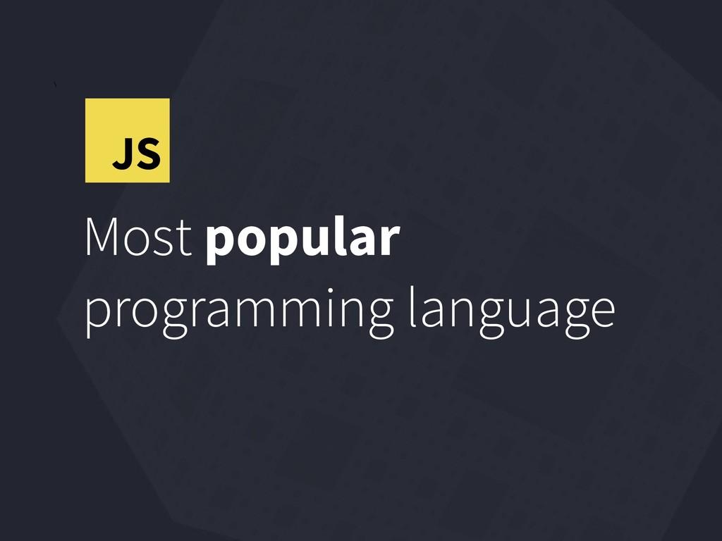 \ Most popular programming language JS