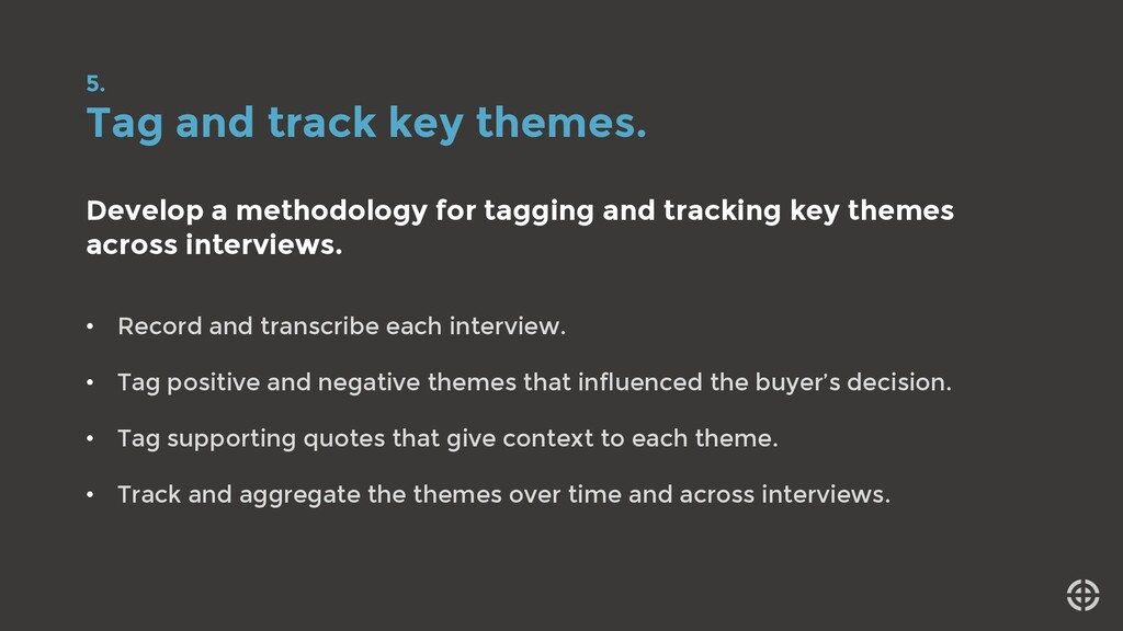 5. Tag and track key themes. Develop a methodol...