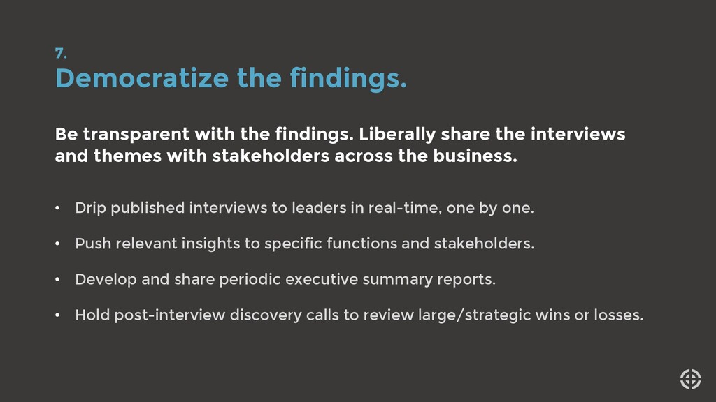 7. Democratize the findings. Be transparent wit...