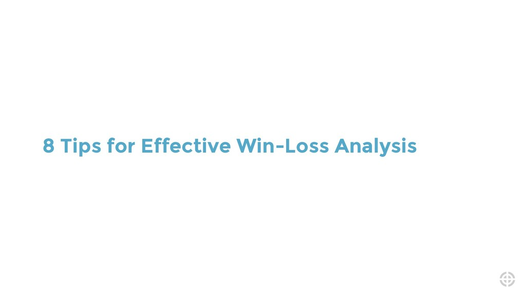 8 Tips for Effective Win-Loss Analysis