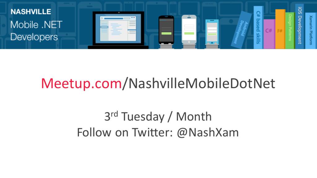 Meetup.com/NashvilleMobileDotNet 3rd Tuesday / ...