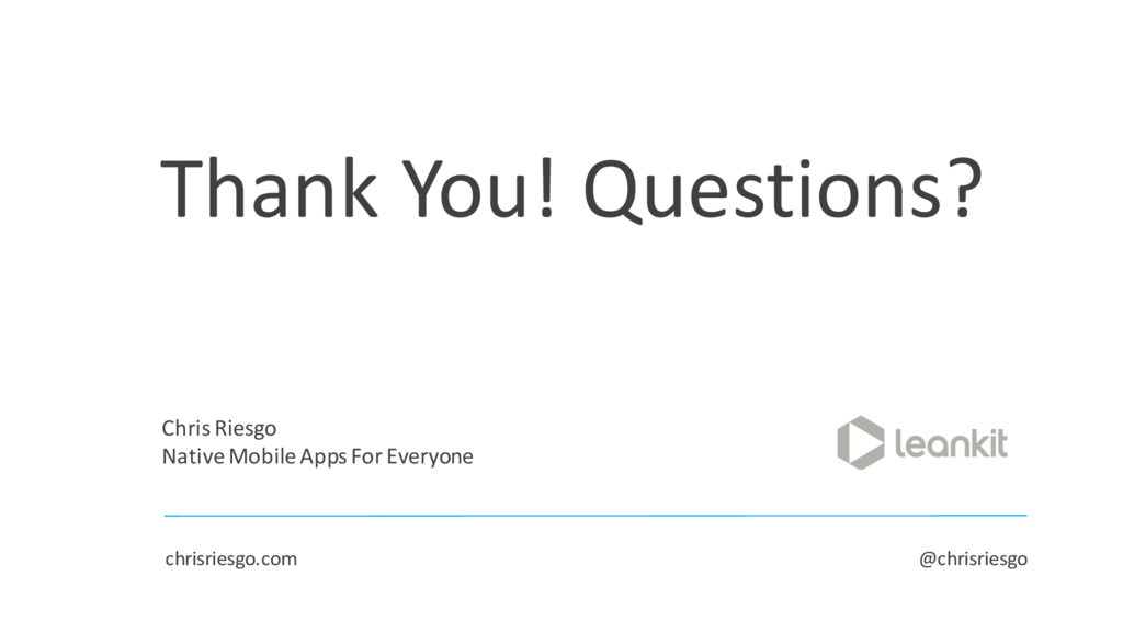 Thank You! Questions? Chris Riesgo Native Mobil...