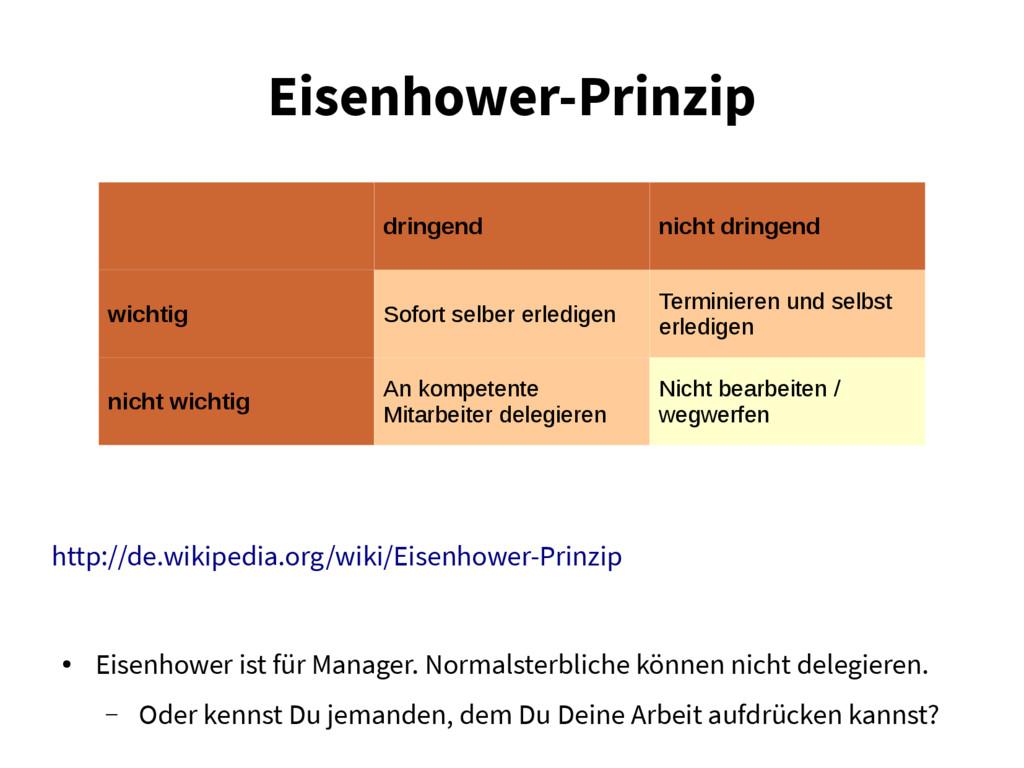 Eisenhower-Prinzip http://de.wikipedia.org/wiki...