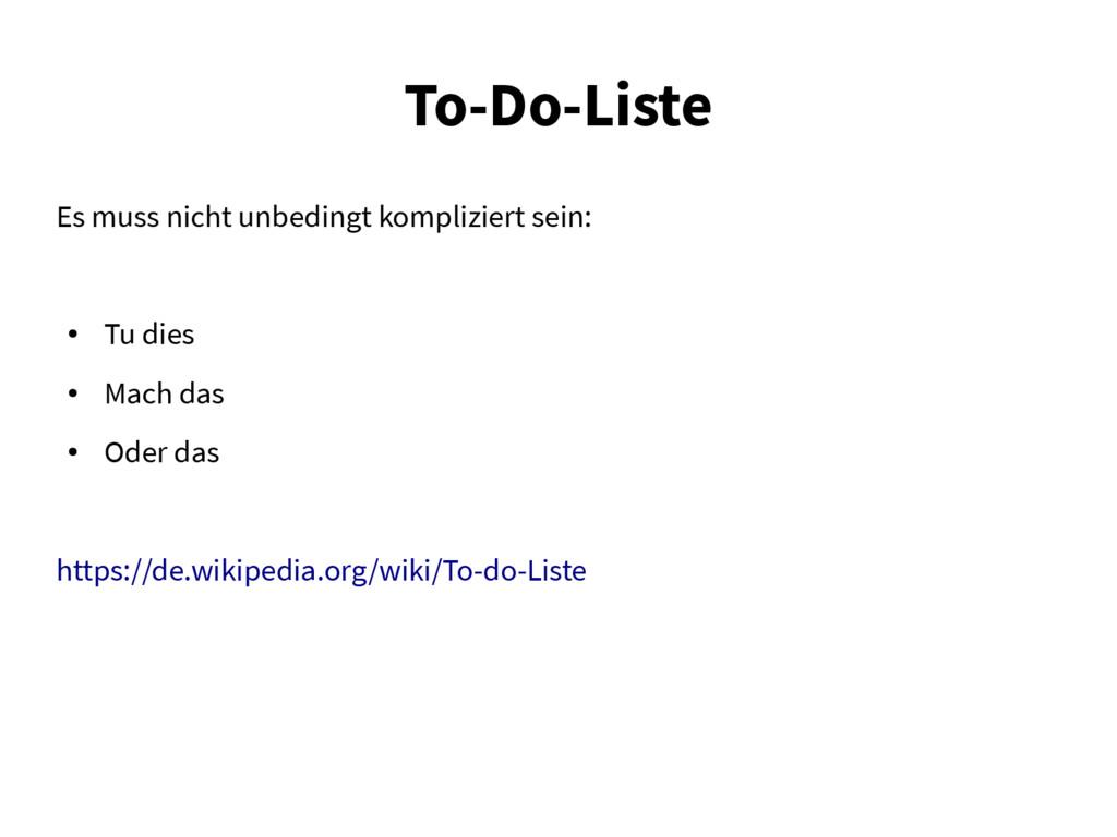 To-Do-Liste Es muss nicht unbedingt kompliziert...