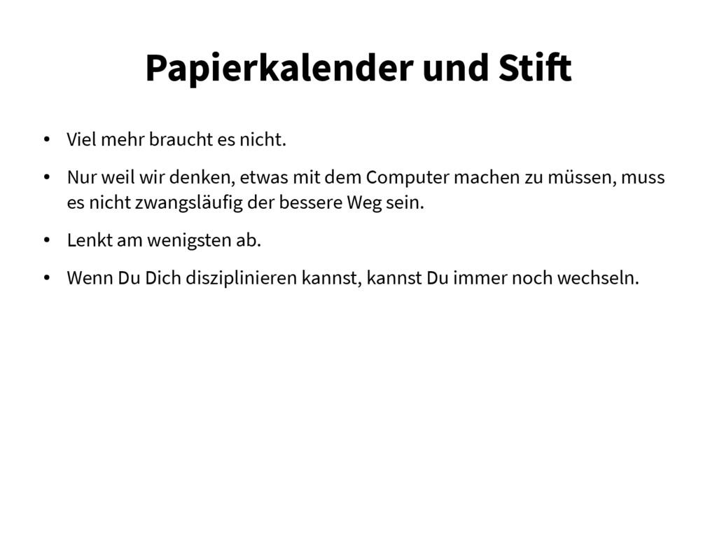Papierkalender und Stif ● Viel mehr braucht es ...