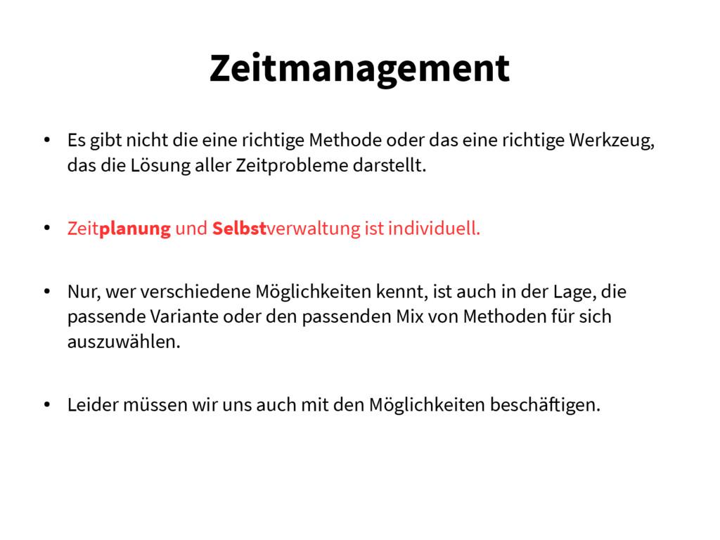 Zeitmanagement ● Es gibt nicht die eine richtig...