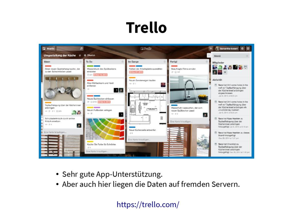 Trello ● Sehr gute App-Unterstützung. ● Aber au...