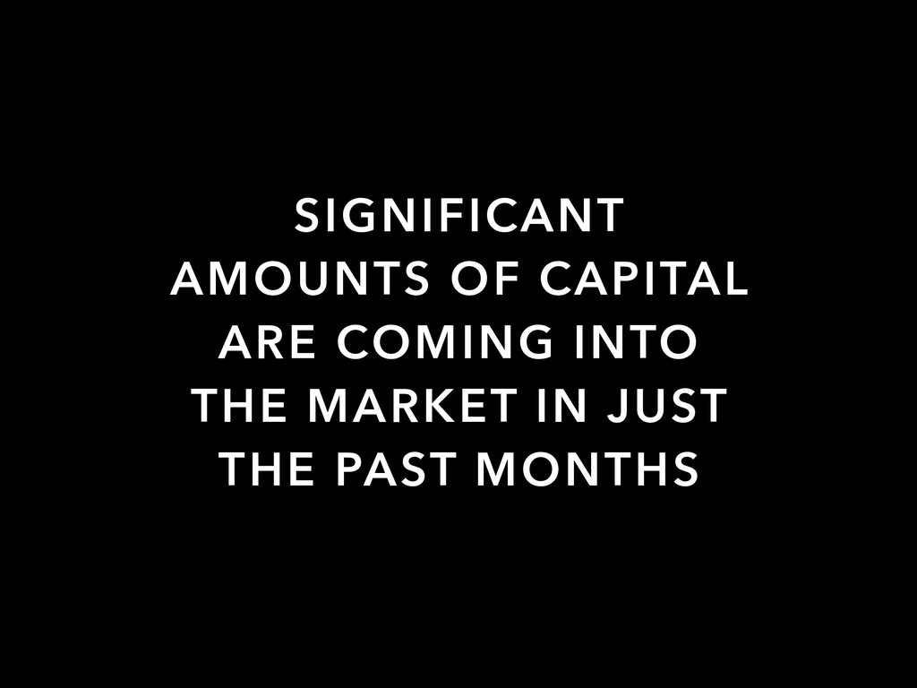 SIGNIFICANT AMOUNTS OF CAPITAL ARE COMING INTO ...