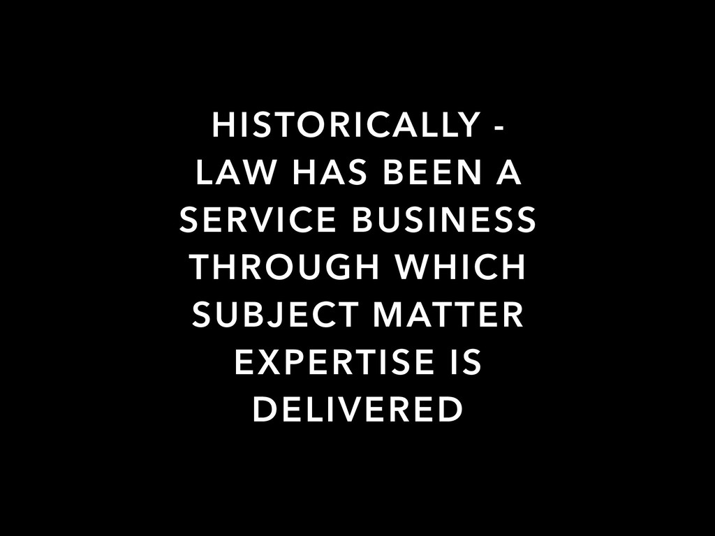 HISTORICALLY - LAW HAS BEEN A SERVICE BUSINESS ...