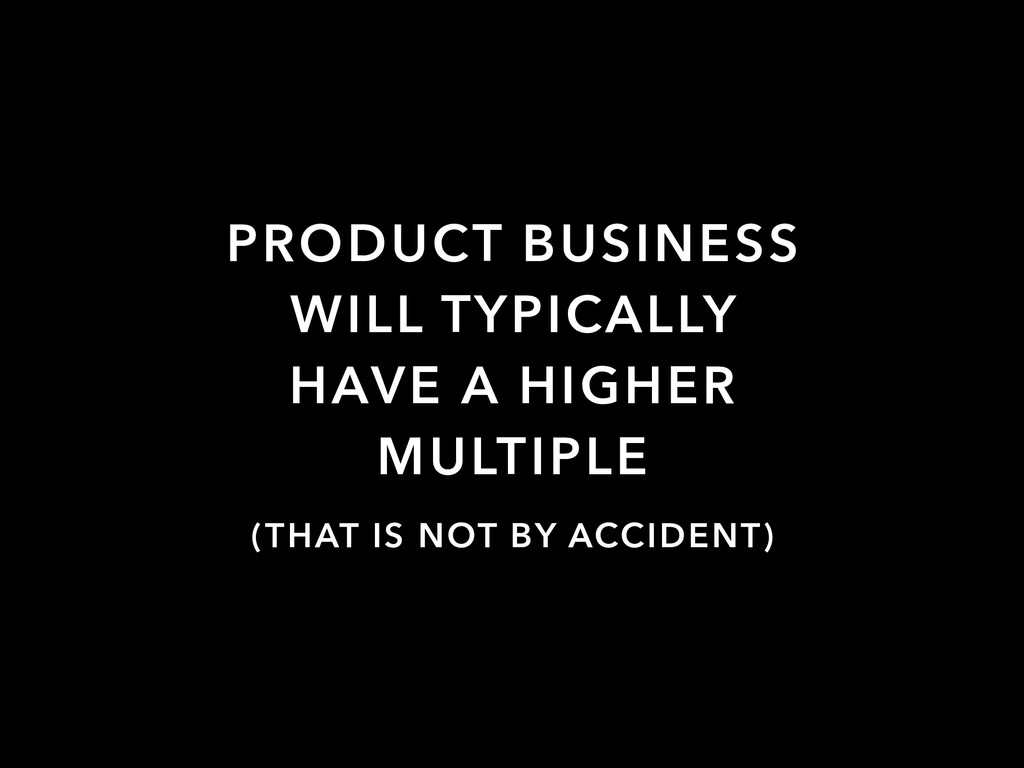 PRODUCT BUSINESS WILL TYPICALLY HAVE A HIGHER M...