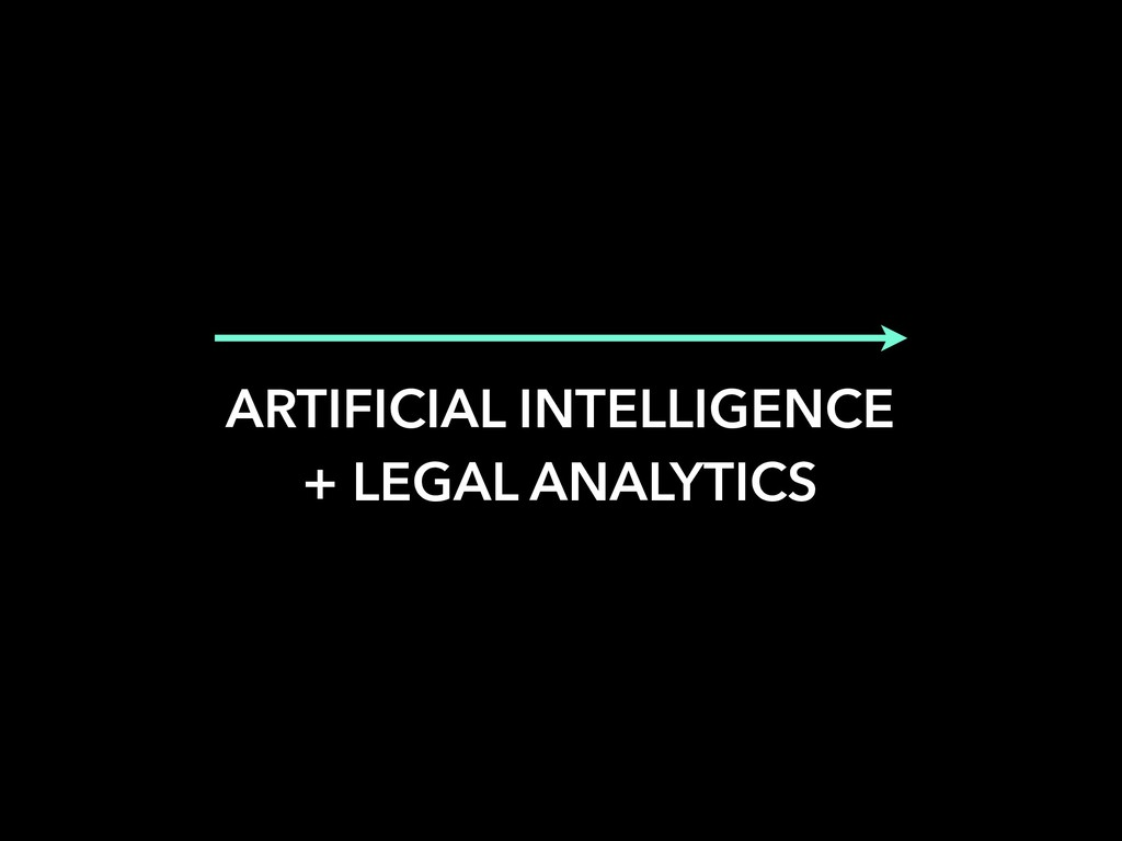 ARTIFICIAL INTELLIGENCE + LEGAL ANALYTICS