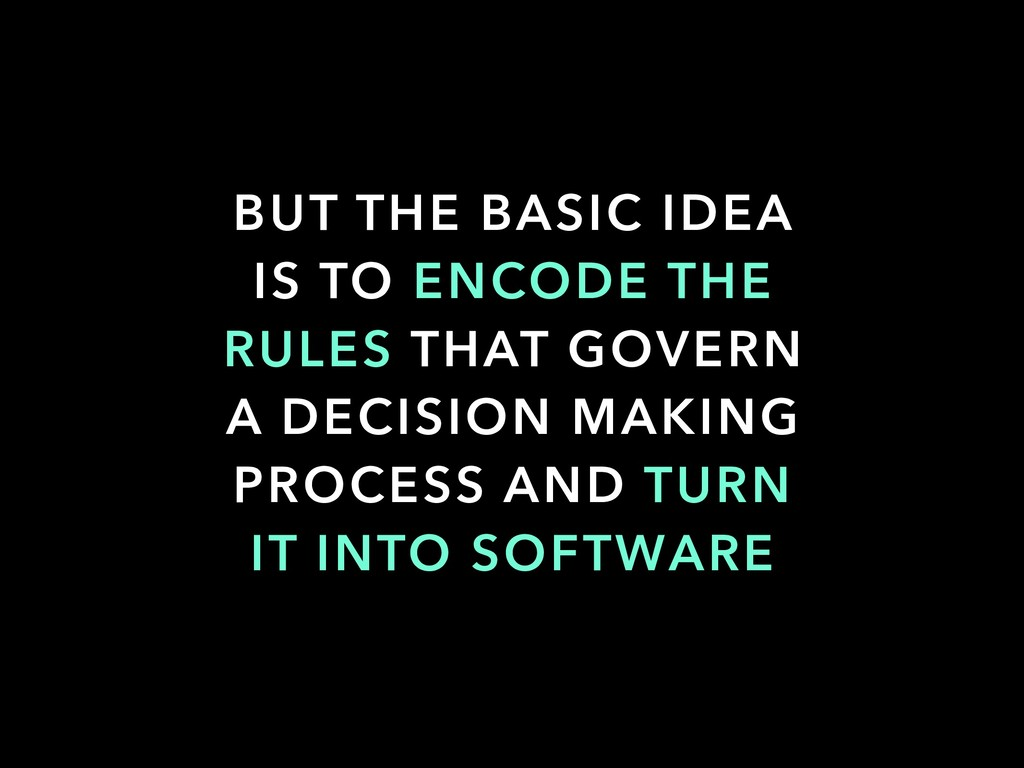 BUT THE BASIC IDEA IS TO ENCODE THE RULES THAT ...