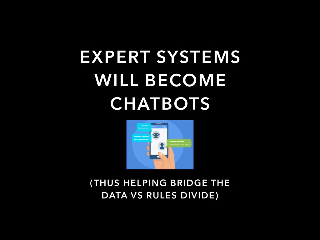 EXPERT SYSTEMS WILL BECOME CHATBOTS (THUS HELPI...