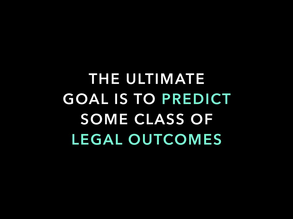THE ULTIMATE GOAL IS TO PREDICT SOME CLASS OF L...