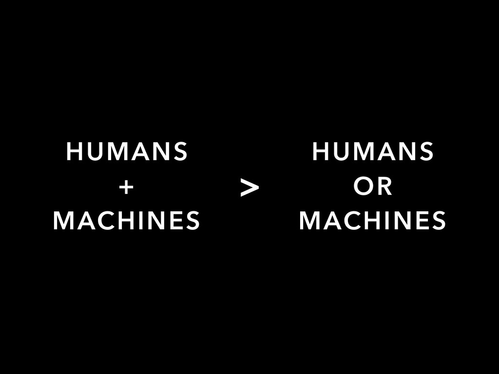 HUMANS + MACHINES HUMANS OR MACHINES >
