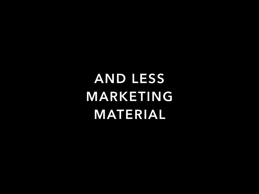 AND LESS MARKETING MATERIAL