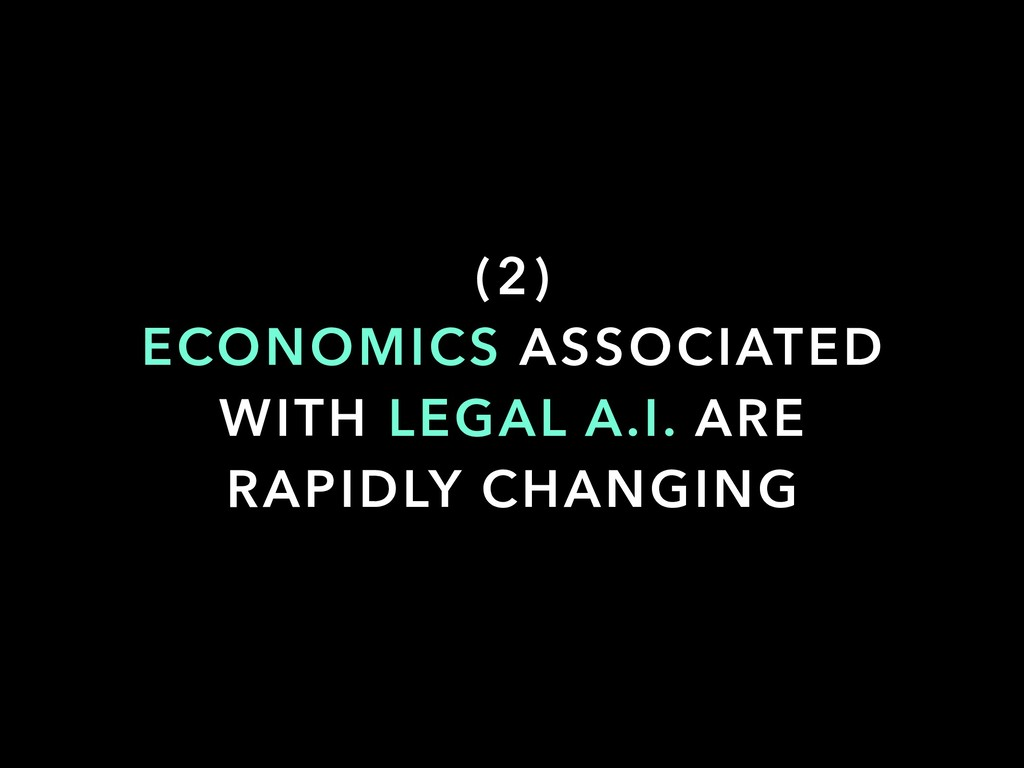 (2) ECONOMICS ASSOCIATED WITH LEGAL A.I. ARE RA...