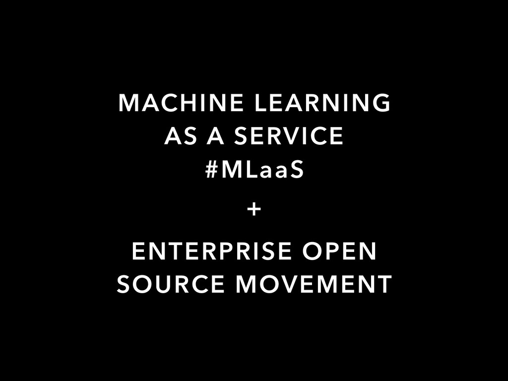 MACHINE LEARNING AS A SERVICE #MLaaS + ENTERPRI...