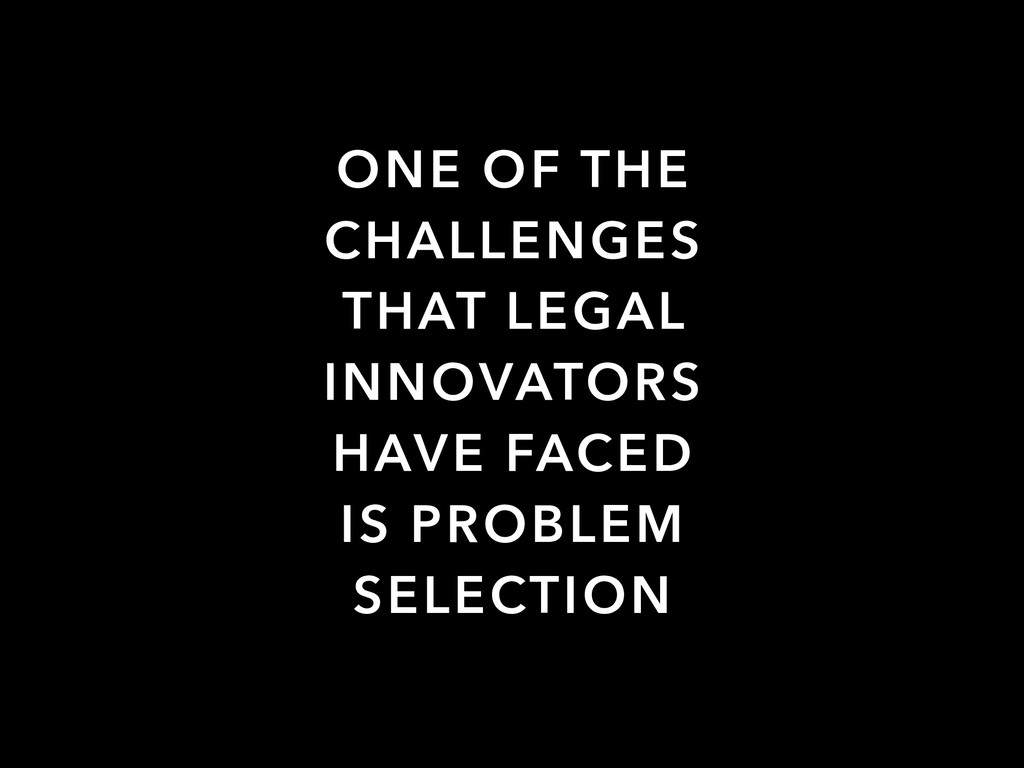 ONE OF THE CHALLENGES THAT LEGAL INNOVATORS HAV...