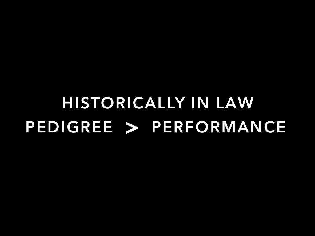 PERFORMANCE PEDIGREE > HISTORICALLY IN LAW